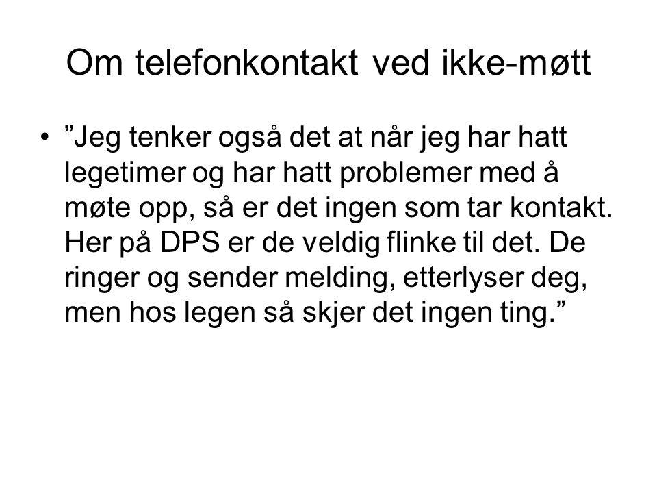 Om telefonkontakt ved ikke-møtt • Jeg tenker også det at når jeg har hatt legetimer og har hatt problemer med å møte opp, så er det ingen som tar kontakt.