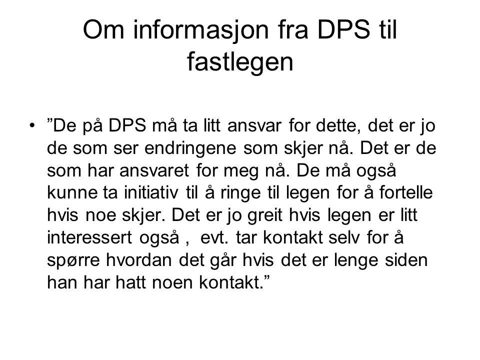 """Om informasjon fra DPS til fastlegen •""""De på DPS må ta litt ansvar for dette, det er jo de som ser endringene som skjer nå. Det er de som har ansvaret"""