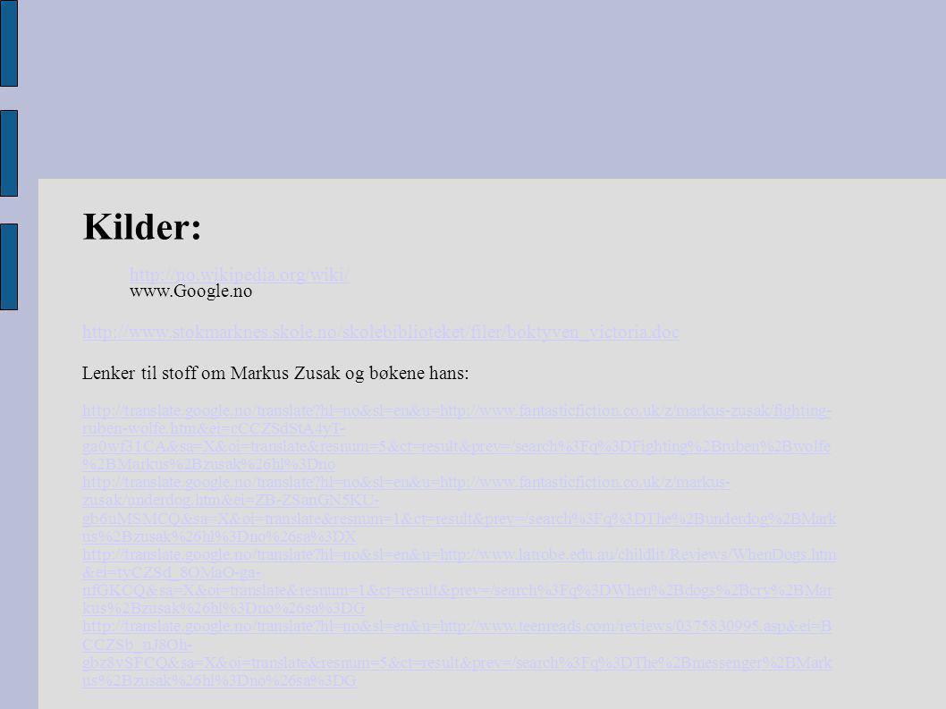 Kilder: http://no.wikipedia.org/wiki/ www.Google.no http://www.stokmarknes.skole.no/skolebiblioteket/filer/boktyven_victoria.doc Lenker til stoff om M