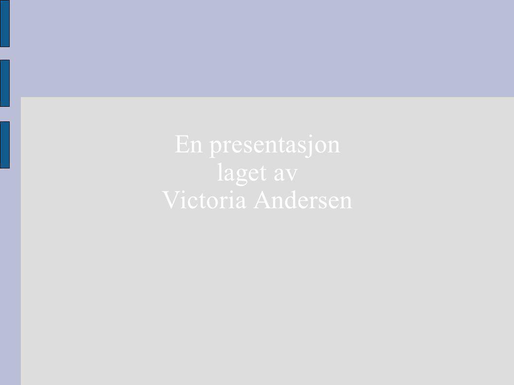 En presentasjon laget av Victoria Andersen