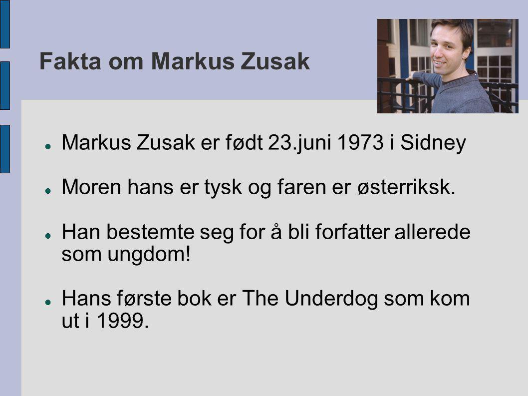 Fakta om Markus Zusak  Markus Zusak er født 23.juni 1973 i Sidney  Moren hans er tysk og faren er østerriksk.  Han bestemte seg for å bli forfatter