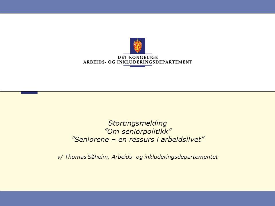 """Stortingsmelding """"Om seniorpolitikk"""" """"Seniorene – en ressurs i arbeidslivet"""" v/ Thomas Såheim, Arbeids- og inkluderingsdepartementet"""