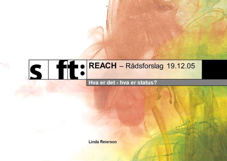REACH – Rådsforslag 19.12.05 Hva er det - hva er status? Linda Reierson