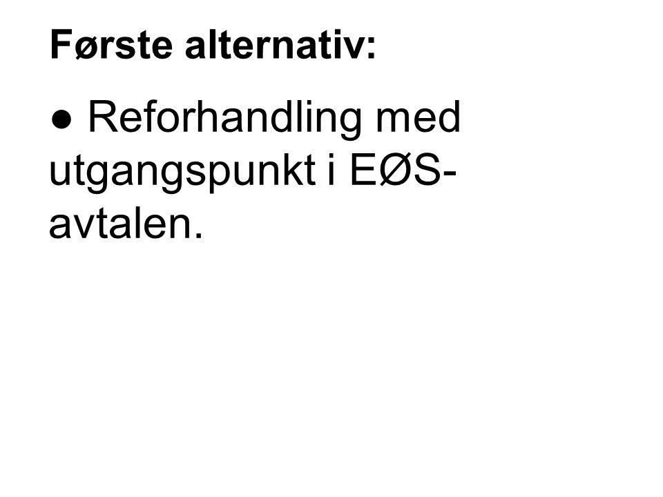 Første alternativ: ● Reforhandling med utgangspunkt i EØS- avtalen.