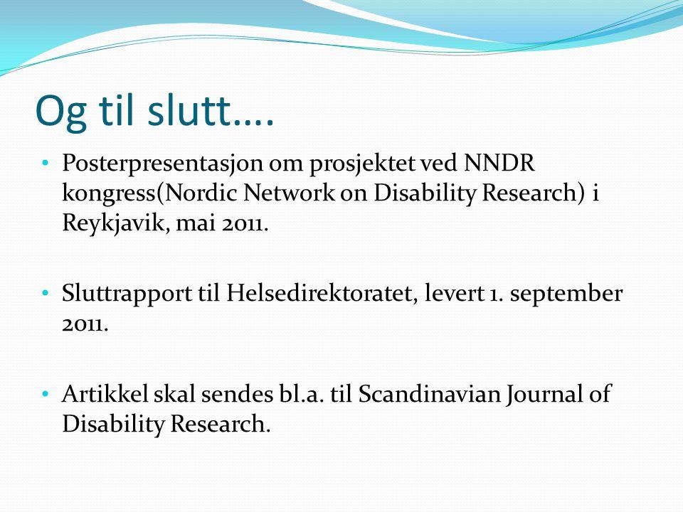Og til slutt…. • Posterpresentasjon om prosjektet ved NNDR kongress(Nordic Network on Disability Research) i Reykjavik, mai 2011. • Sluttrapport til H