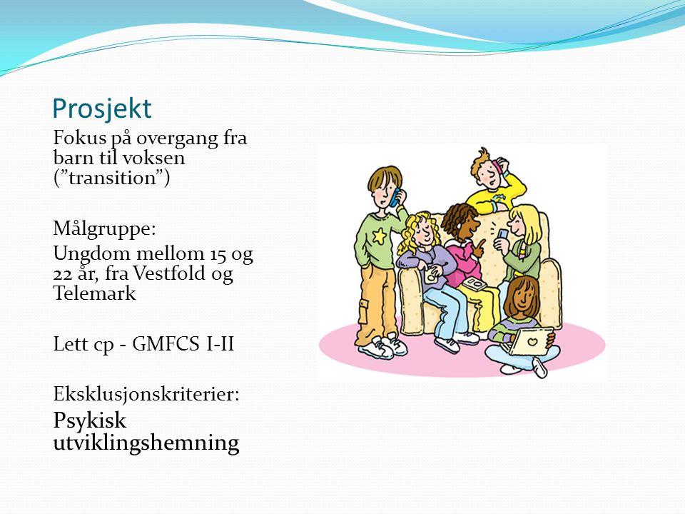 """Prosjekt Fokus på overgang fra barn til voksen (""""transition"""") Målgruppe: Ungdom mellom 15 og 22 år, fra Vestfold og Telemark Lett cp - GMFCS I-II Eksk"""