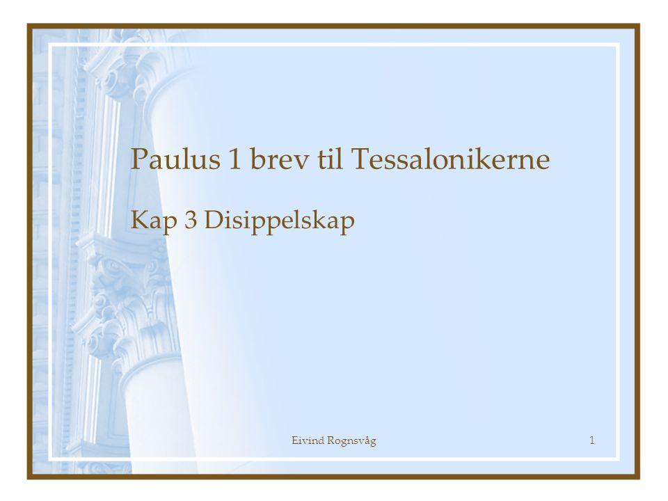 Eivind Rognsvåg1 Paulus 1 brev til Tessalonikerne Kap 3 Disippelskap