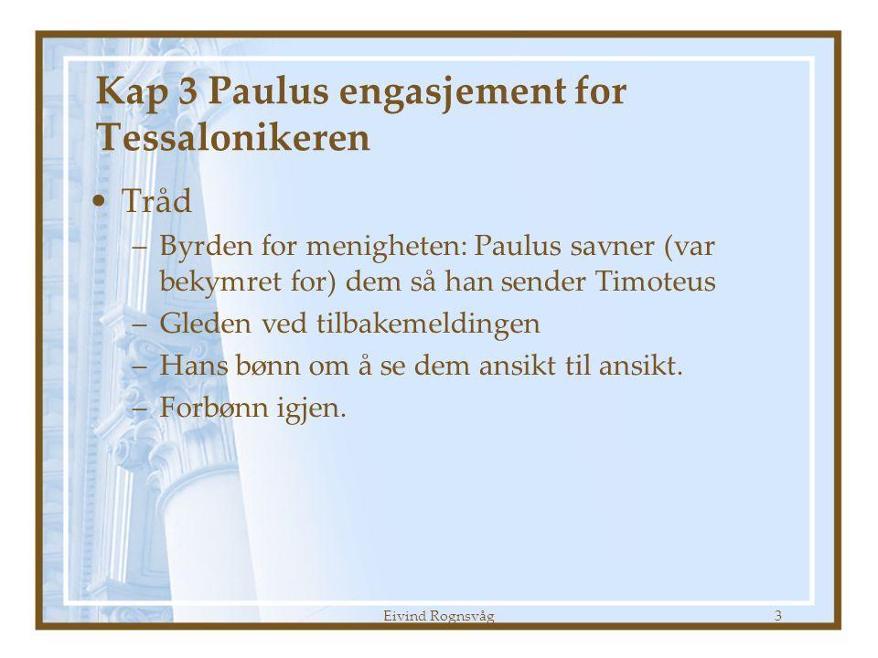 Eivind Rognsvåg3 Kap 3 Paulus engasjement for Tessalonikeren •Tråd –Byrden for menigheten: Paulus savner (var bekymret for) dem så han sender Timoteus