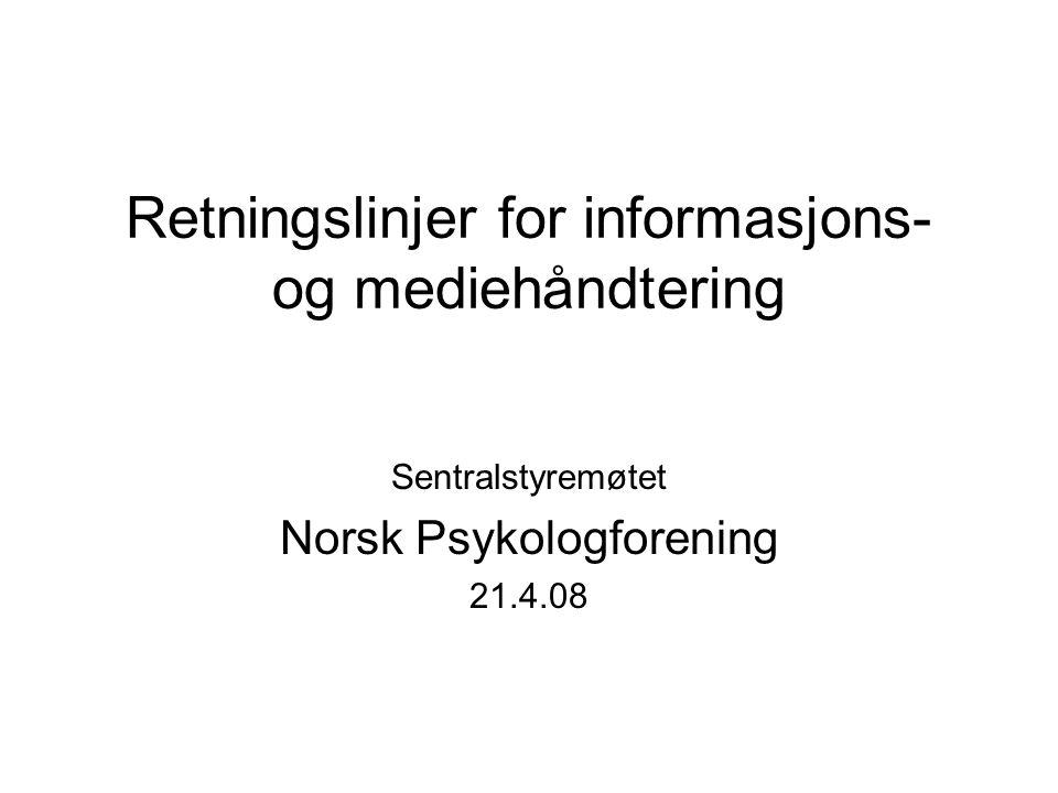 Retningslinjer for informasjons- og mediehåndtering Sentralstyremøtet Norsk Psykologforening 21.4.08