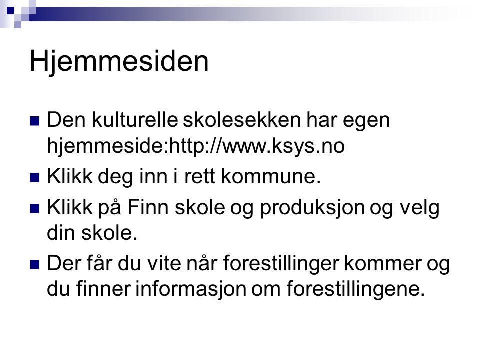 Hjemmesiden  Den kulturelle skolesekken har egen hjemmeside:http://www.ksys.no  Klikk deg inn i rett kommune.  Klikk på Finn skole og produksjon og