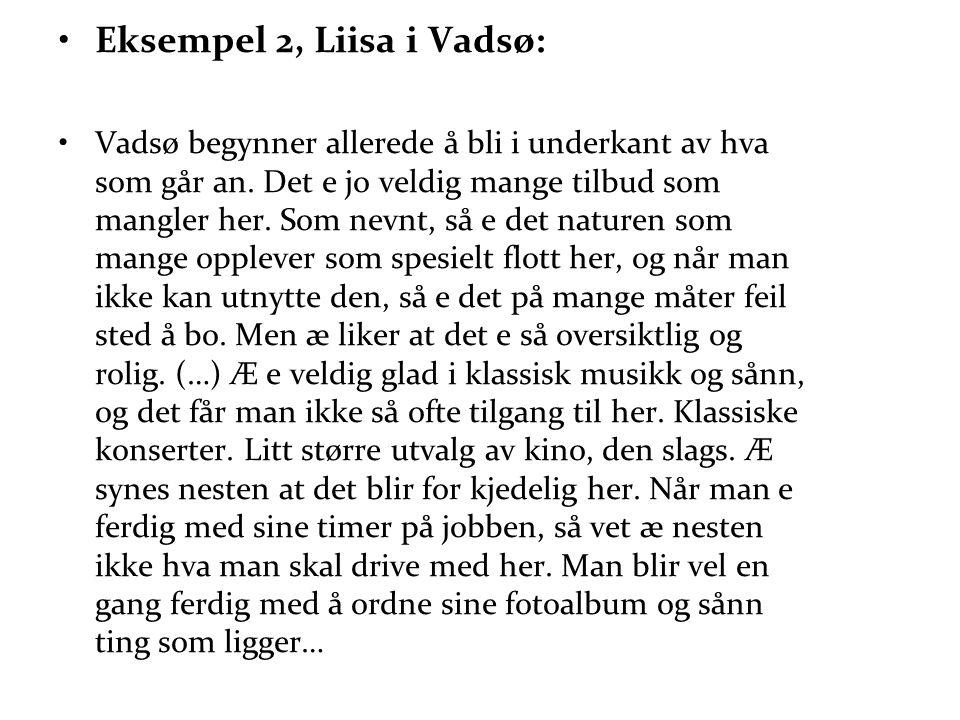 •Eksempel 2, Liisa i Vadsø: •Vadsø begynner allerede å bli i underkant av hva som går an. Det e jo veldig mange tilbud som mangler her. Som nevnt, så