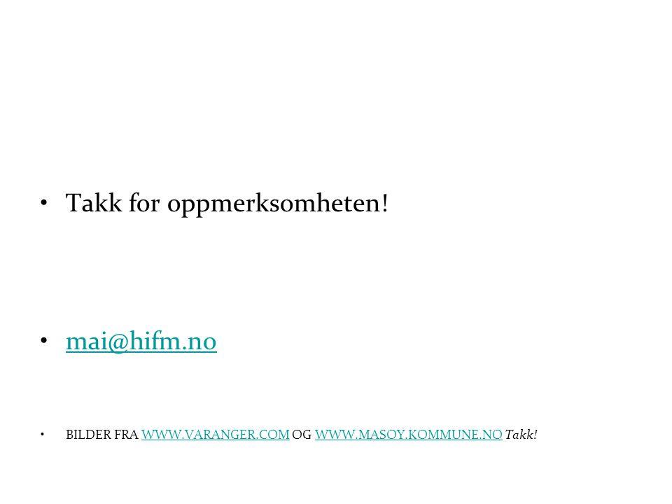 •Takk for oppmerksomheten! •mai@hifm.nomai@hifm.no •BILDER FRA WWW.VARANGER.COM OG WWW.MASOY.KOMMUNE.NO Takk!WWW.VARANGER.COMWWW.MASOY.KOMMUNE.NO