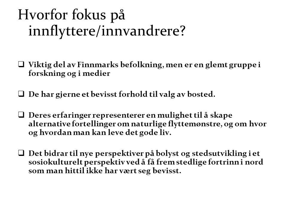 Hvorfor fokus på innflyttere/innvandrere?  Viktig del av Finnmarks befolkning, men er en glemt gruppe i forskning og i medier  De har gjerne et bevi