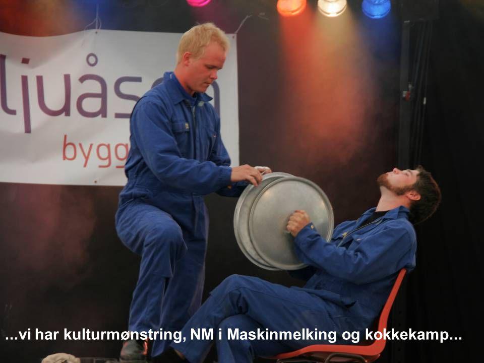 ...vi har kulturmønstring, NM i Maskinmelking og kokkekamp...