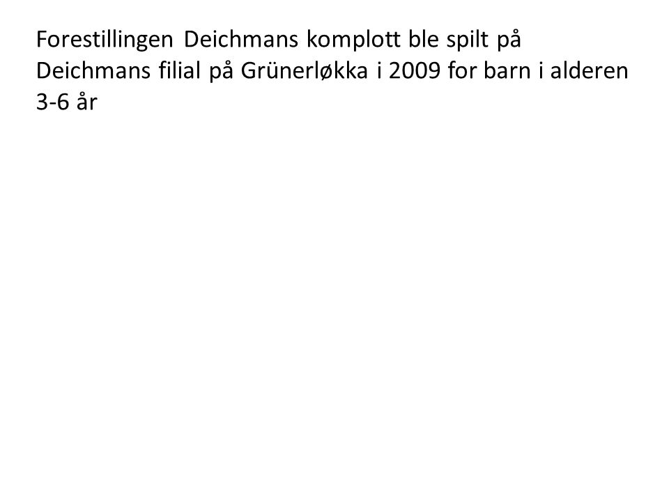 Forestillingen Deichmans komplott ble spilt på Deichmans filial på Grünerløkka i 2009 for barn i alderen 3-6 år