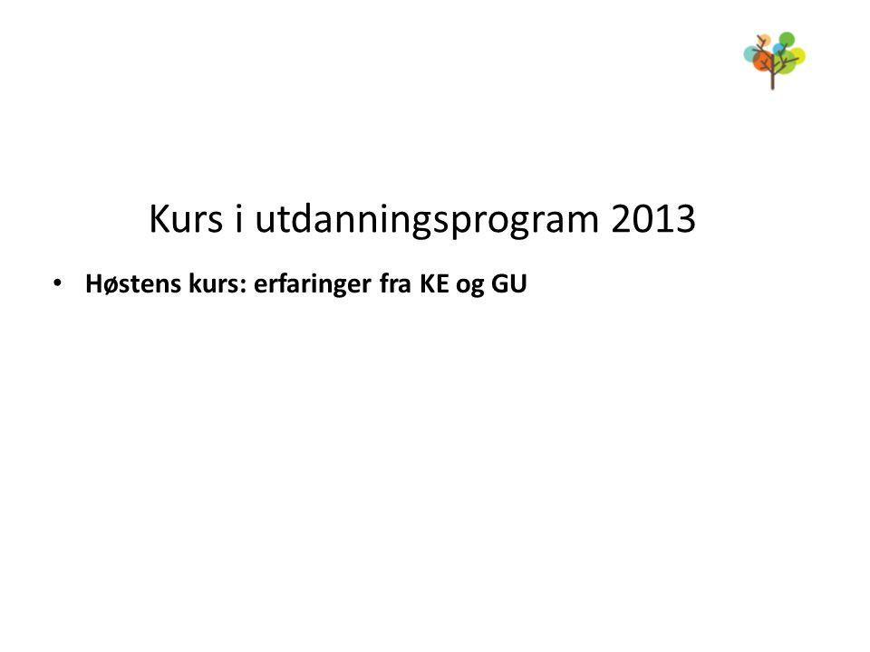 • Høstens kurs: erfaringer fra KE og GU Kurs i utdanningsprogram 2013