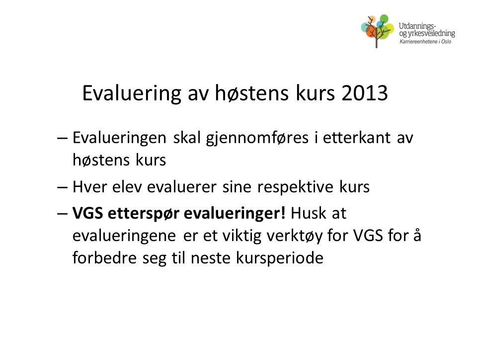 Evaluering av høstens kurs 2013 – Evalueringen skal gjennomføres i etterkant av høstens kurs – Hver elev evaluerer sine respektive kurs – VGS etterspø