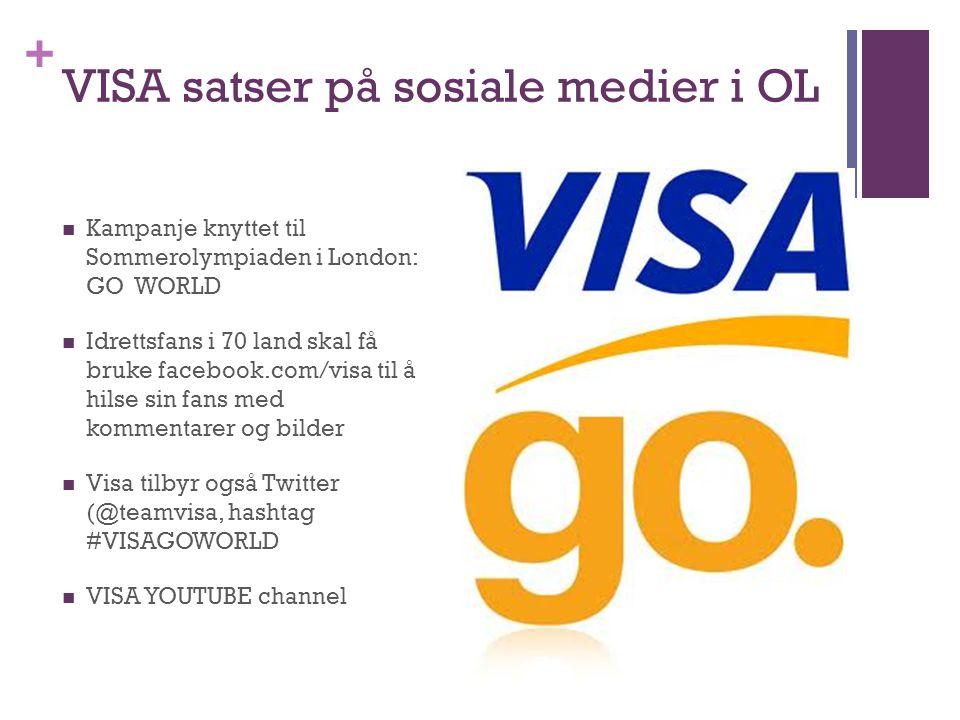 + VISA satser på sosiale medier i OL  Kampanje knyttet til Sommerolympiaden i London: GO WORLD  Idrettsfans i 70 land skal få bruke facebook.com/vis
