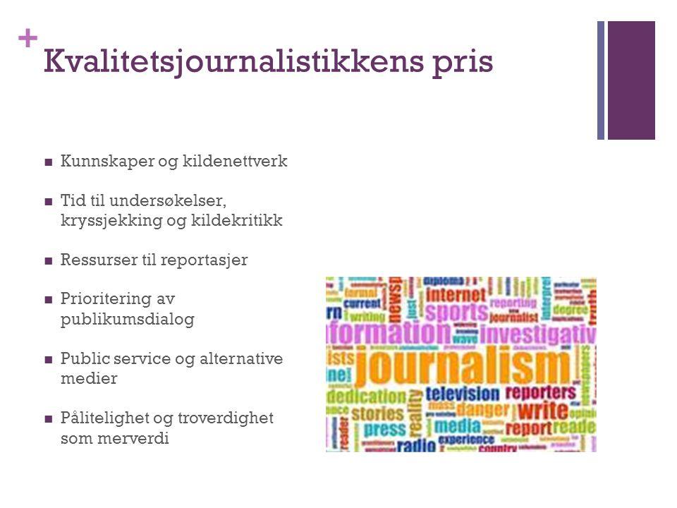 + Kvalitetsjournalistikkens pris  Kunnskaper og kildenettverk  Tid til undersøkelser, kryssjekking og kildekritikk  Ressurser til reportasjer  Pri