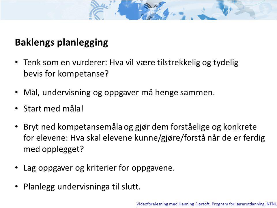 Baklengs planlegging • Tenk som en vurderer: Hva vil være tilstrekkelig og tydelig bevis for kompetanse? • Mål, undervisning og oppgaver må henge samm