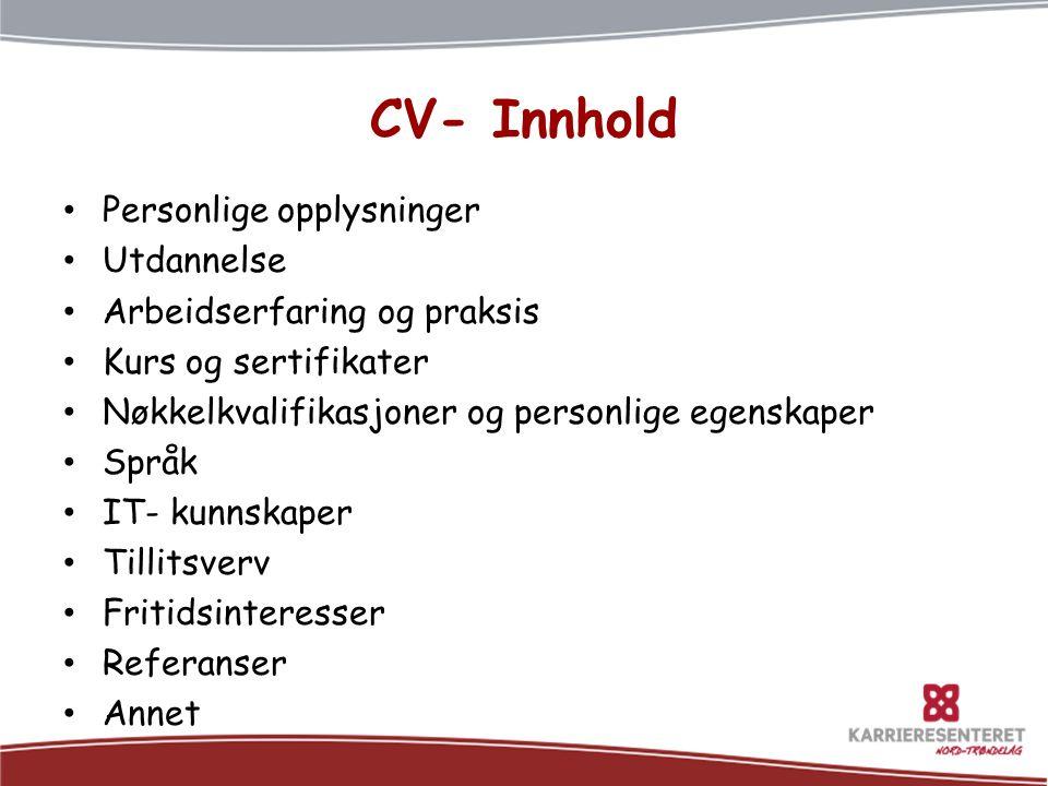 CV- Innhold • Personlige opplysninger • Utdannelse • Arbeidserfaring og praksis • Kurs og sertifikater • Nøkkelkvalifikasjoner og personlige egenskape