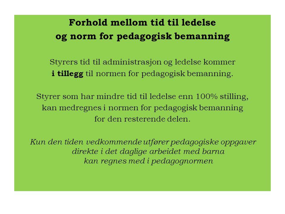 Forhold mellom tid til ledelse og norm for pedagogisk bemanning Styrers tid til administrasjon og ledelse kommer i tillegg til normen for pedagogisk b