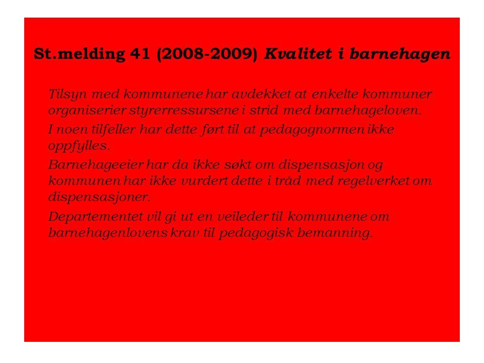 St.melding 41 (2008-2009) Kvalitet i barnehagen Tilsyn med kommunene har avdekket at enkelte kommuner organiserier styrerressursene i strid med barneh