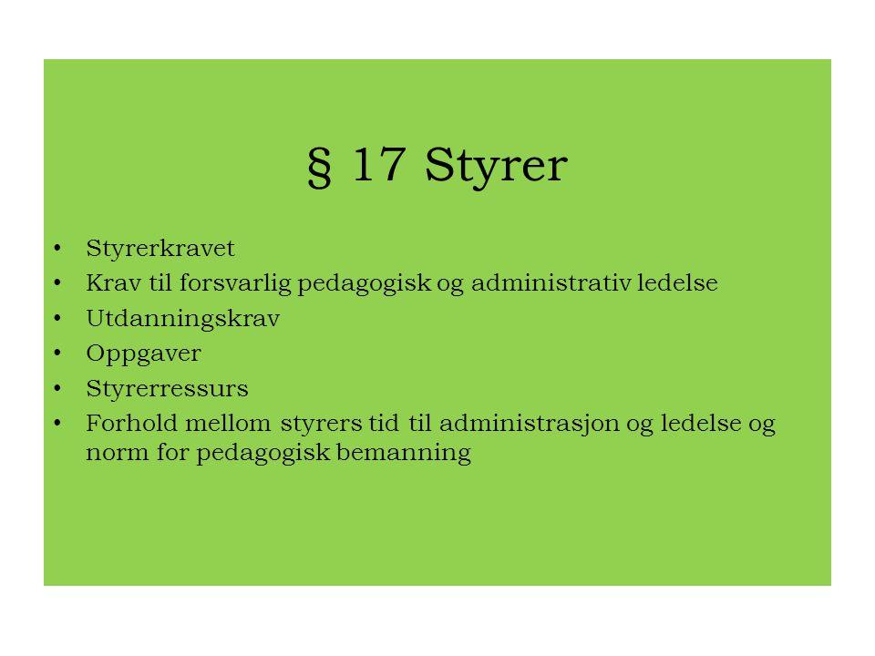 § 17 Styrer • Styrerkravet • Krav til forsvarlig pedagogisk og administrativ ledelse • Utdanningskrav • Oppgaver • Styrerressurs • Forhold mellom styr