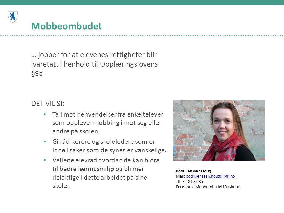 Mobbeombudet … jobber for at elevenes rettigheter blir ivaretatt i henhold til Opplæringslovens §9a DET VIL SI: • Ta i mot henvendelser fra enkeltelev
