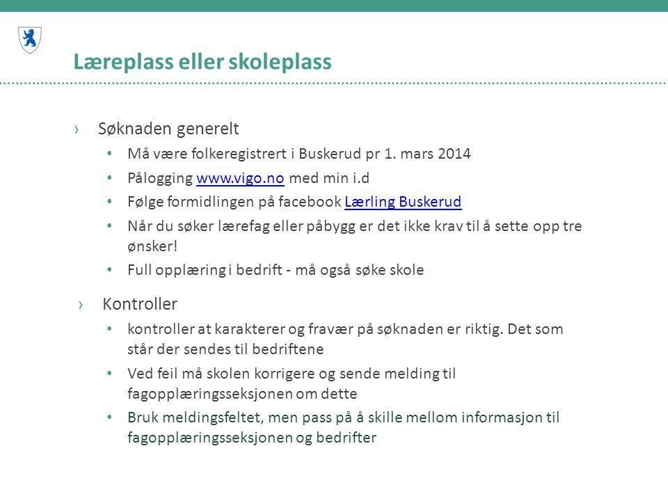 Læreplass eller skoleplass ›Søknaden generelt • Må være folkeregistrert i Buskerud pr 1. mars 2014 • Pålogging www.vigo.no med min i.dwww.vigo.no • Fø
