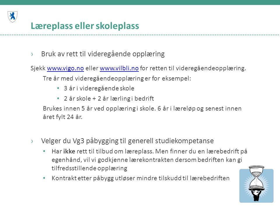 Læreplass eller skoleplass ›Bruk av rett til videregående opplæring Sjekk www.vigo.no eller www.vilbli.no for retten til videregåendeopplæring.www.vig
