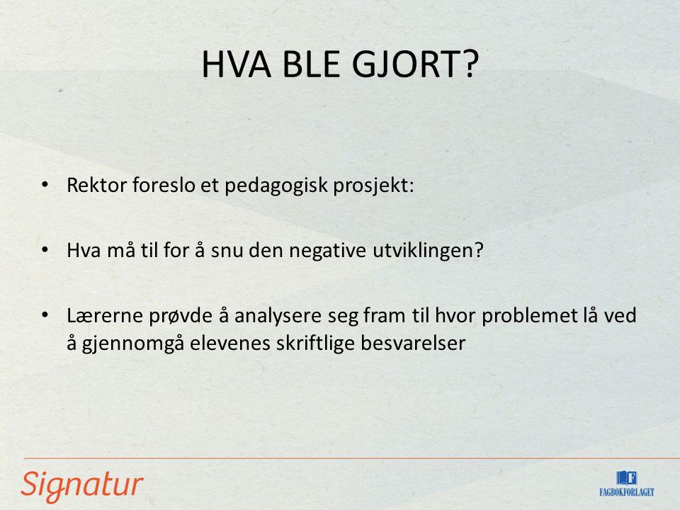 HVA BLE GJORT? • Rektor foreslo et pedagogisk prosjekt: • Hva må til for å snu den negative utviklingen? • Lærerne prøvde å analysere seg fram til hvo