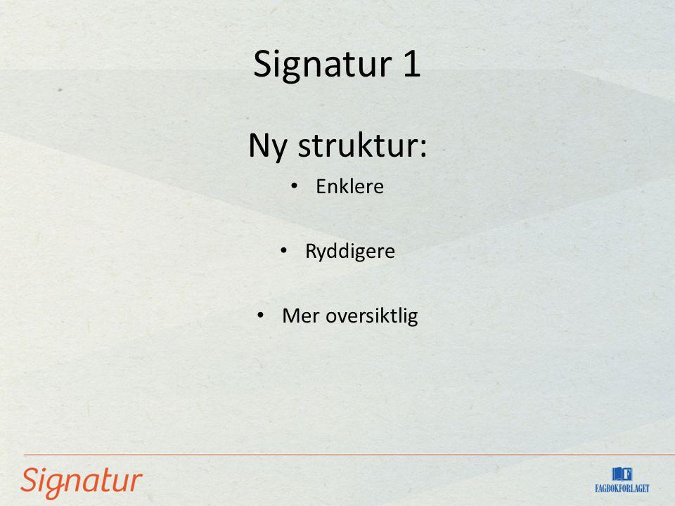 Signatur 1 Ny struktur: • Enklere • Ryddigere • Mer oversiktlig