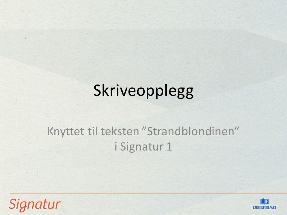 """Skriveopplegg Knyttet til teksten """"Strandblondinen"""" i Signatur 1"""