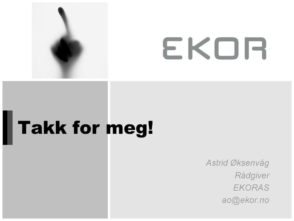 Takk for meg! Astrid Øksenvåg Rådgiver EKORAS ao@ekor.no