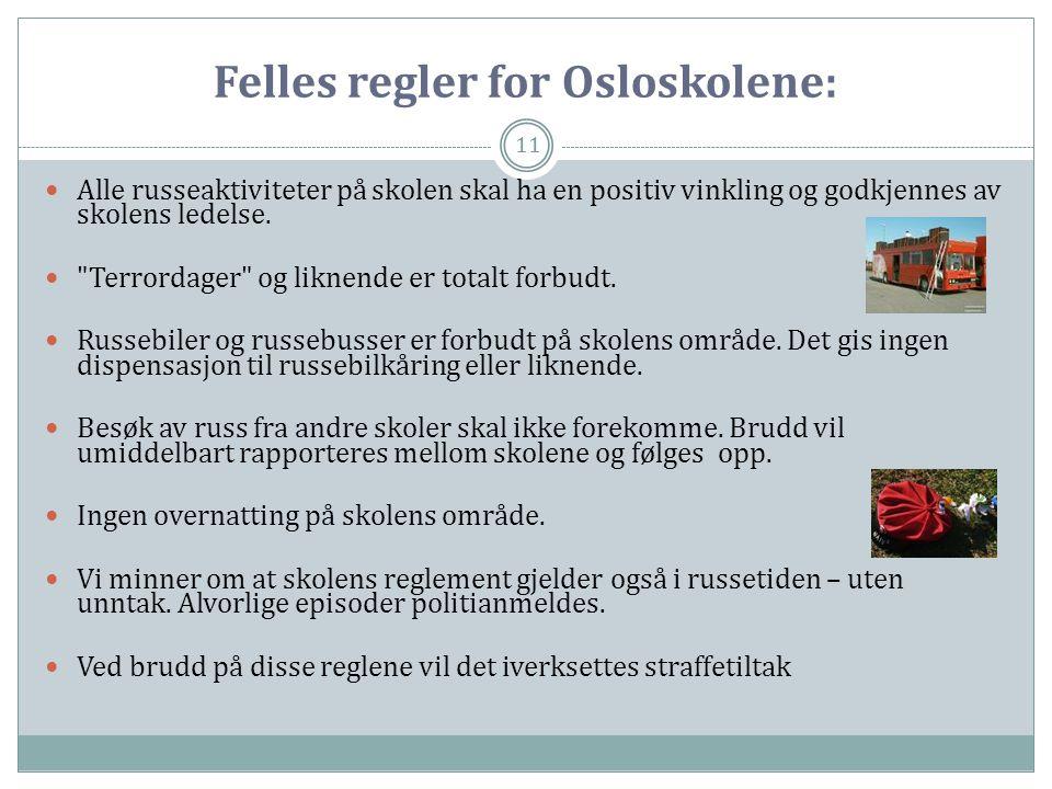 Felles regler for Osloskolene: 11  Alle russeaktiviteter på skolen skal ha en positiv vinkling og godkjennes av skolens ledelse. 
