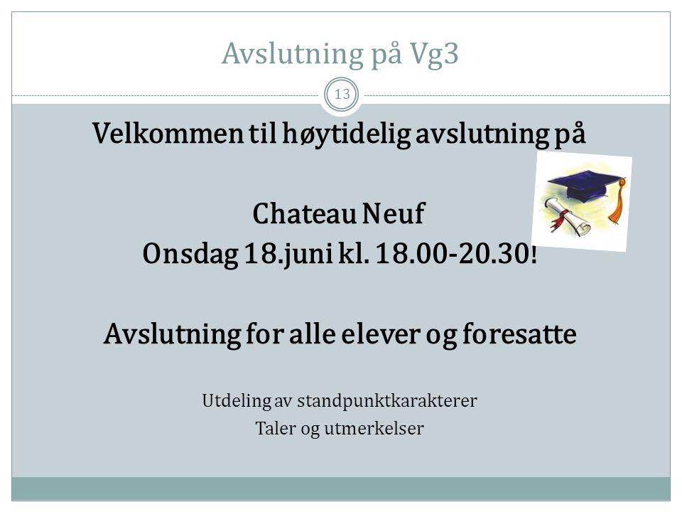13 Velkommen til høytidelig avslutning på Chateau Neuf Onsdag 18.juni kl. 18.00-20.30! Avslutning for alle elever og foresatte Utdeling av standpunktk