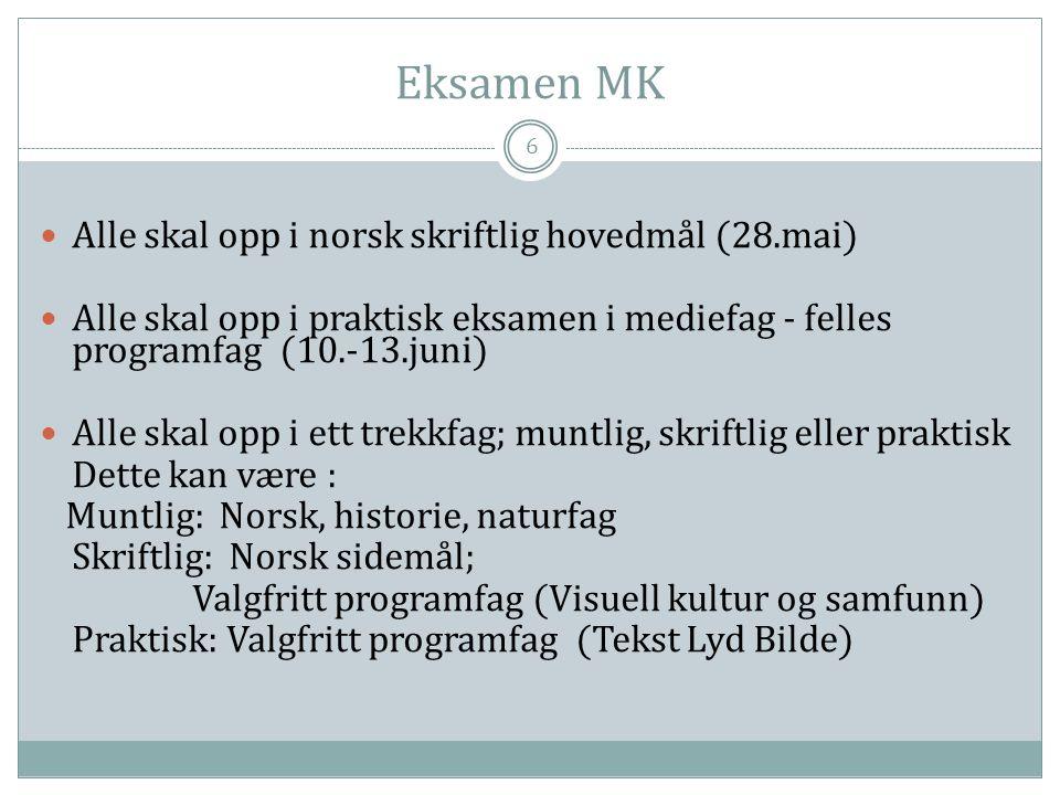 Eksamen MK 6  Alle skal opp i norsk skriftlig hovedmål (28.mai)  Alle skal opp i praktisk eksamen i mediefag - felles programfag (10.-13.juni)  All
