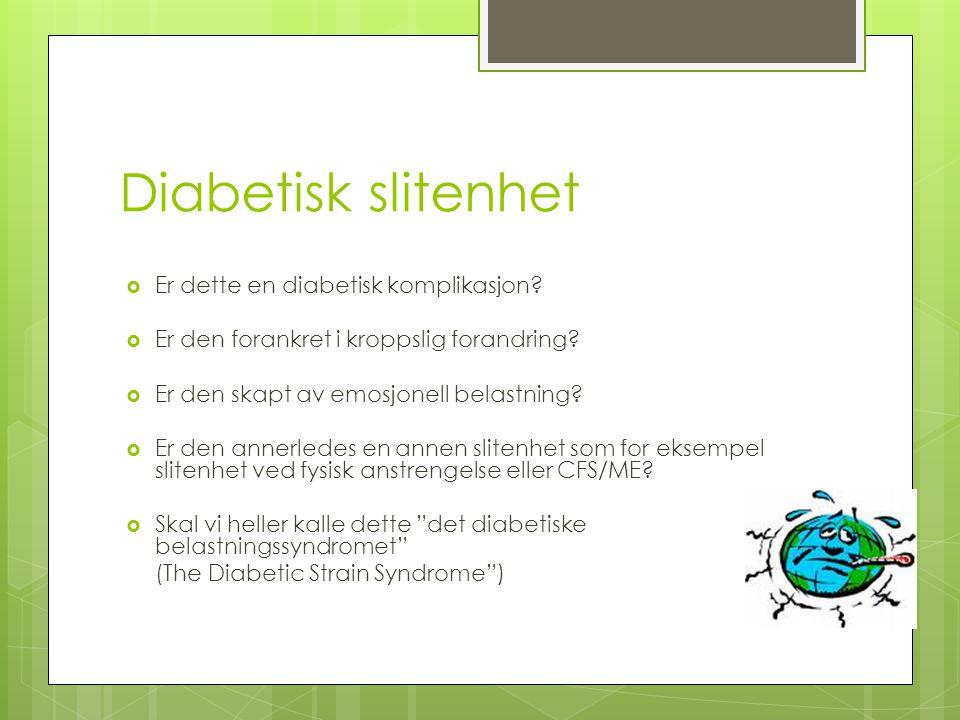 Diabetisk slitenhet  Er dette en diabetisk komplikasjon?  Er den forankret i kroppslig forandring?  Er den skapt av emosjonell belastning?  Er den