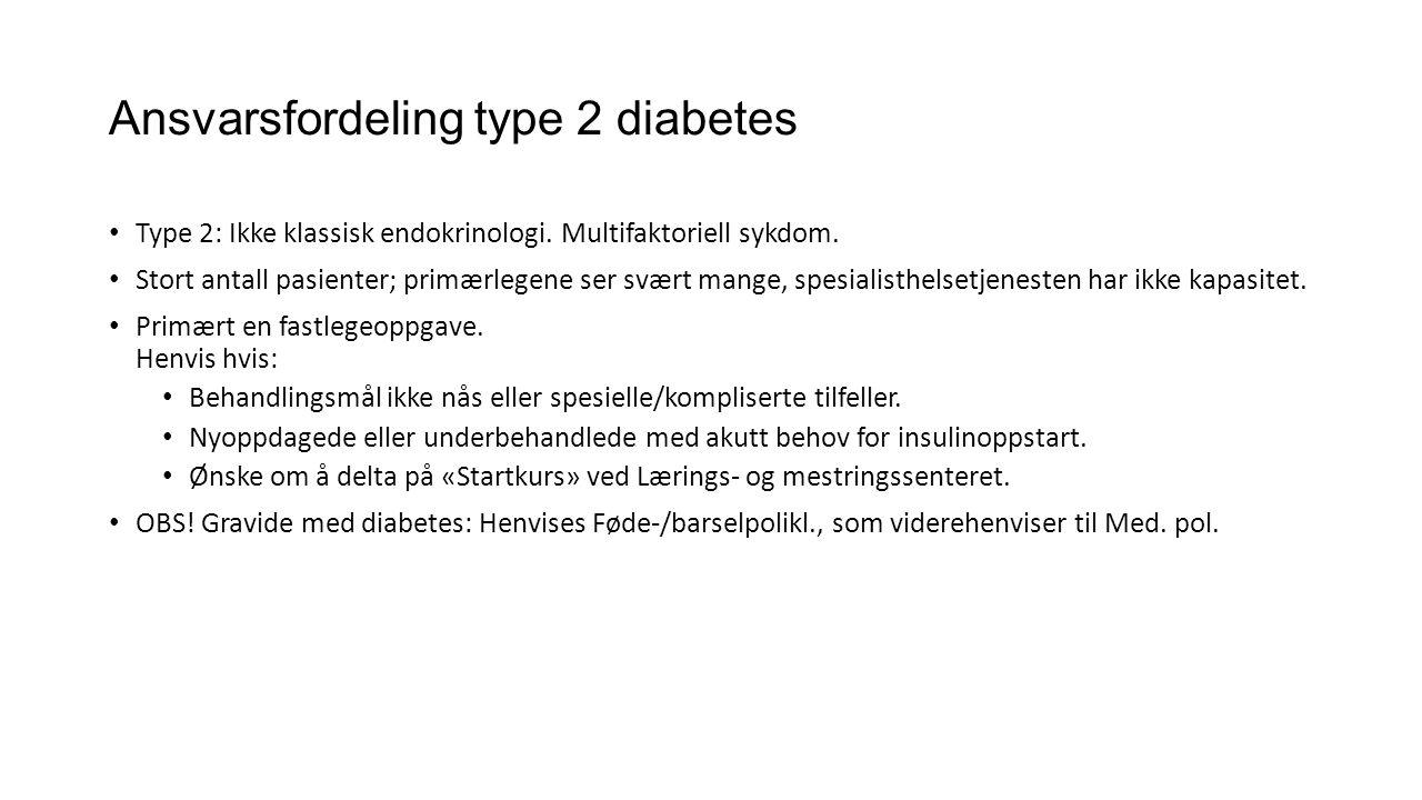 Ansvarsfordeling type 2 diabetes • Type 2: Ikke klassisk endokrinologi. Multifaktoriell sykdom. • Stort antall pasienter; primærlegene ser svært mange