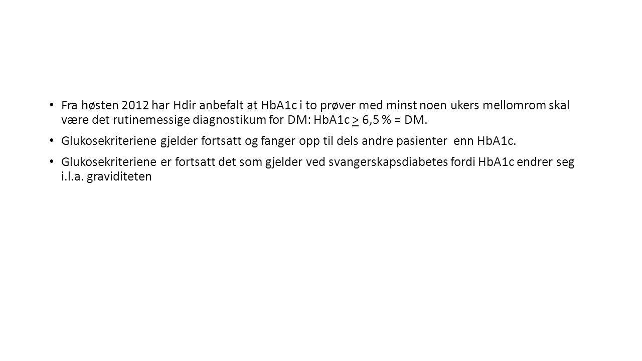 • Fra høsten 2012 har Hdir anbefalt at HbA1c i to prøver med minst noen ukers mellomrom skal være det rutinemessige diagnostikum for DM: HbA1c > 6,5 %