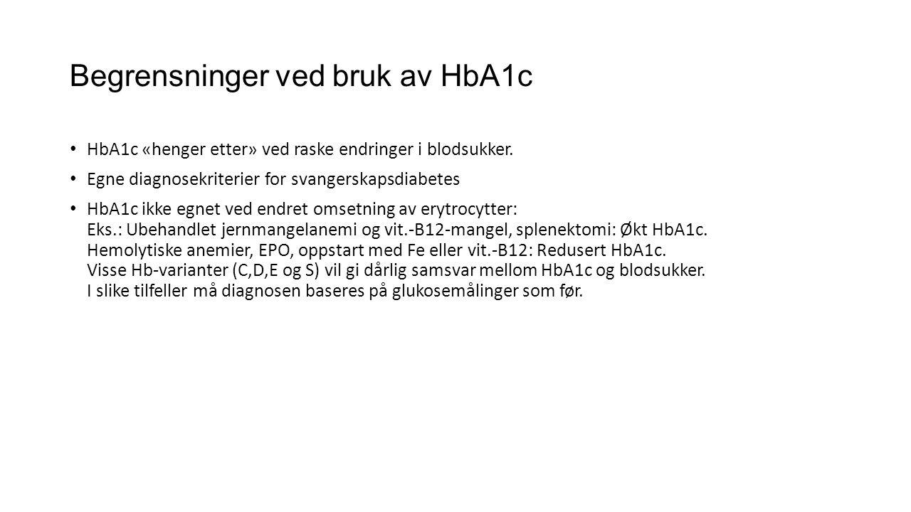 Begrensninger ved bruk av HbA1c • HbA1c «henger etter» ved raske endringer i blodsukker. • Egne diagnosekriterier for svangerskapsdiabetes • HbA1c ikk