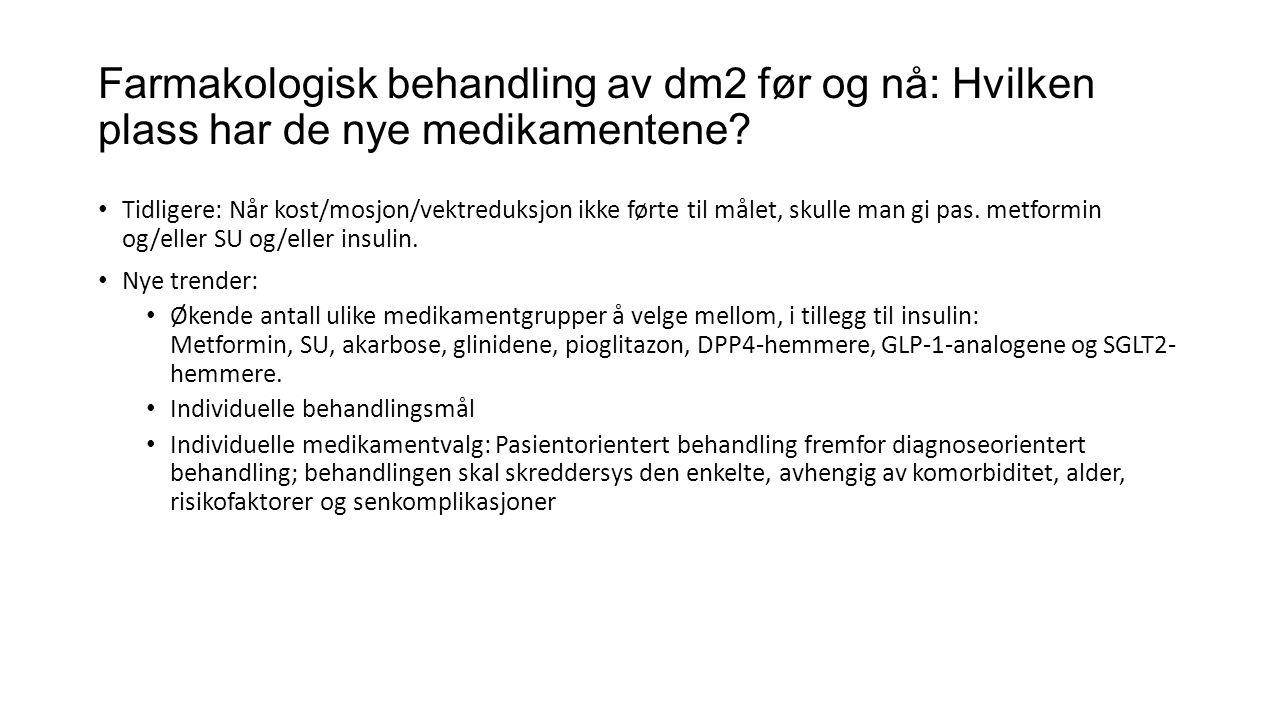 Farmakologisk behandling av dm2 før og nå: Hvilken plass har de nye medikamentene? • Tidligere: Når kost/mosjon/vektreduksjon ikke førte til målet, sk