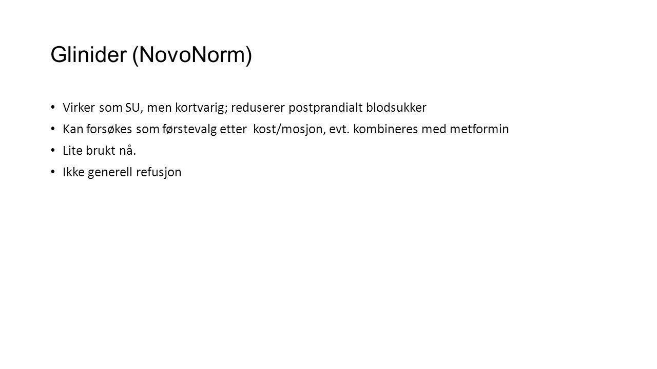 Glinider (NovoNorm) • Virker som SU, men kortvarig; reduserer postprandialt blodsukker • Kan forsøkes som førstevalg etter kost/mosjon, evt. kombinere