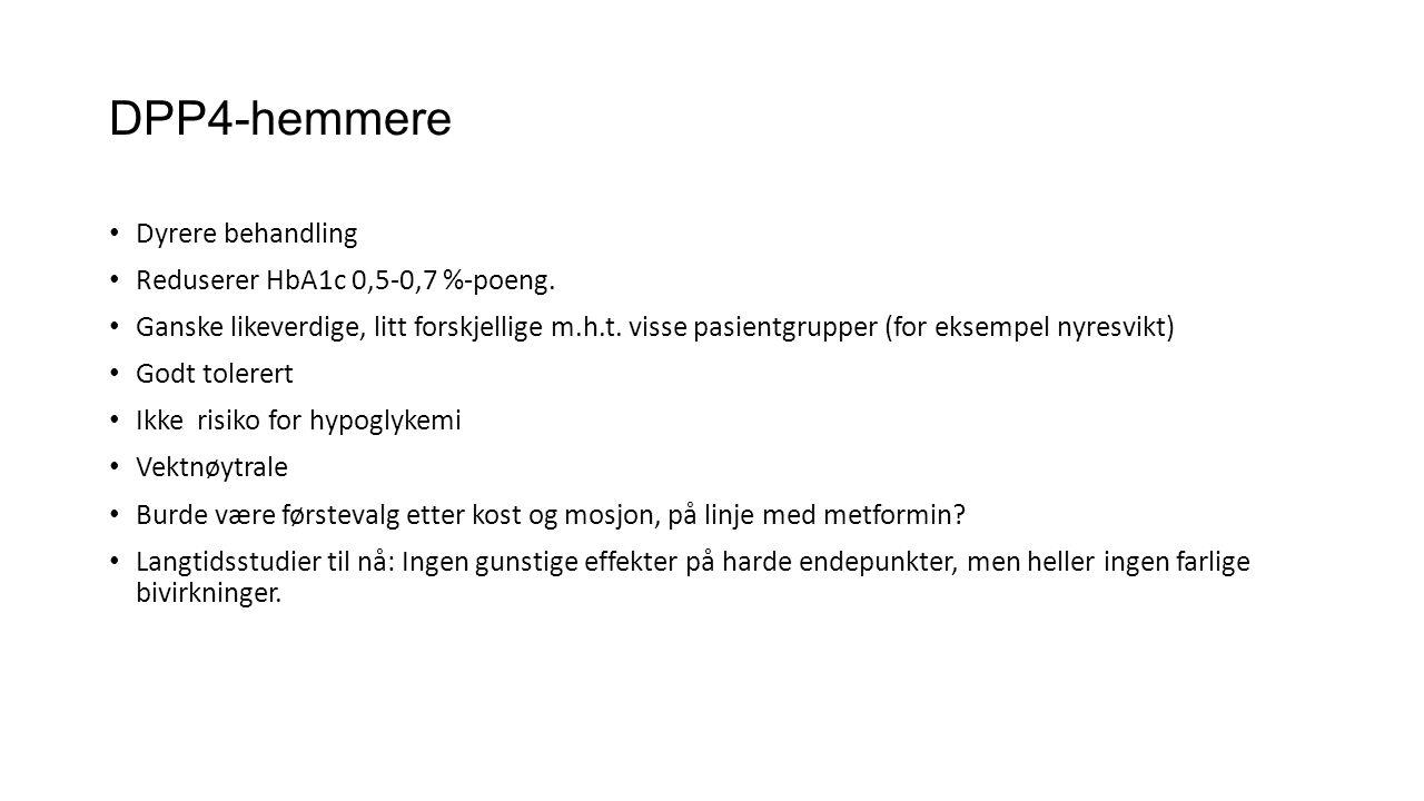 DPP4-hemmere • Dyrere behandling • Reduserer HbA1c 0,5-0,7 %-poeng. • Ganske likeverdige, litt forskjellige m.h.t. visse pasientgrupper (for eksempel
