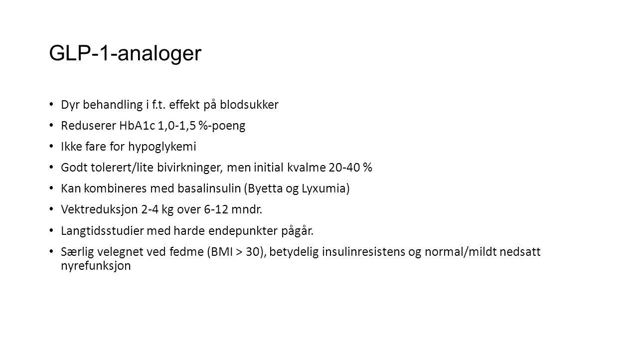 GLP-1-analoger • Dyr behandling i f.t. effekt på blodsukker • Reduserer HbA1c 1,0-1,5 %-poeng • Ikke fare for hypoglykemi • Godt tolerert/lite bivirkn