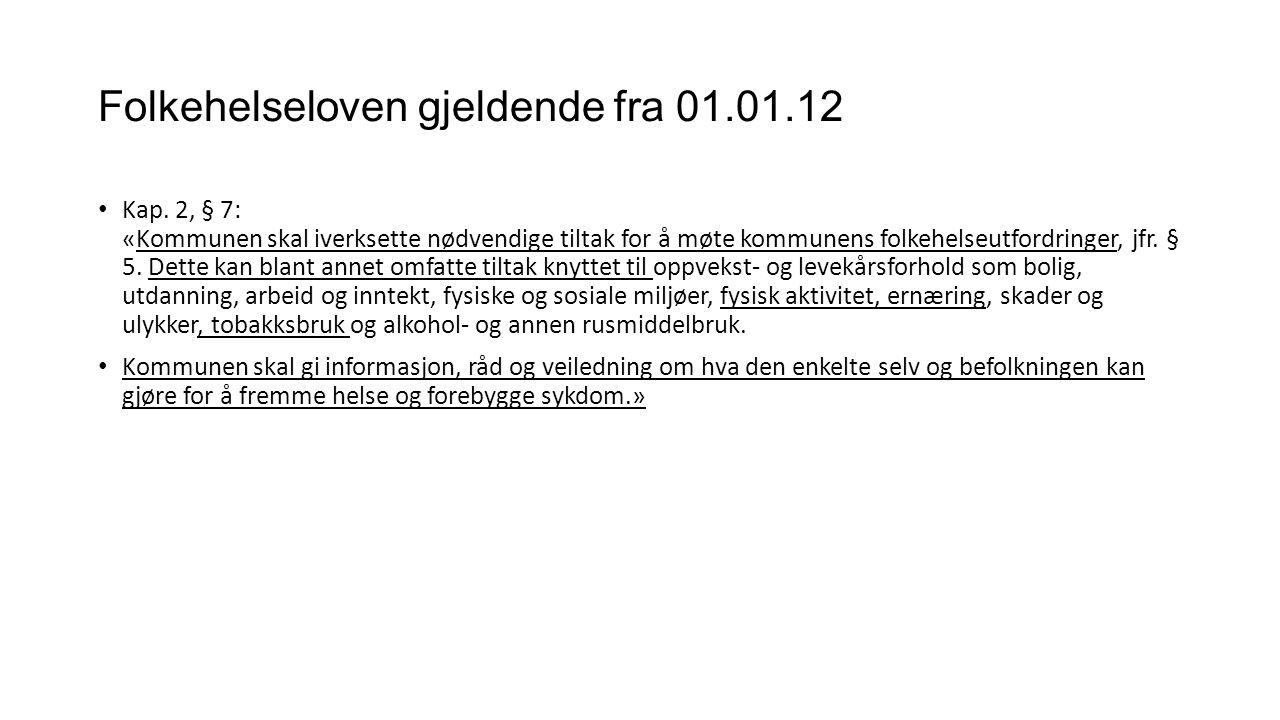 Folkehelseloven gjeldende fra 01.01.12 • Kap. 2, § 7: «Kommunen skal iverksette nødvendige tiltak for å møte kommunens folkehelseutfordringer, jfr. §