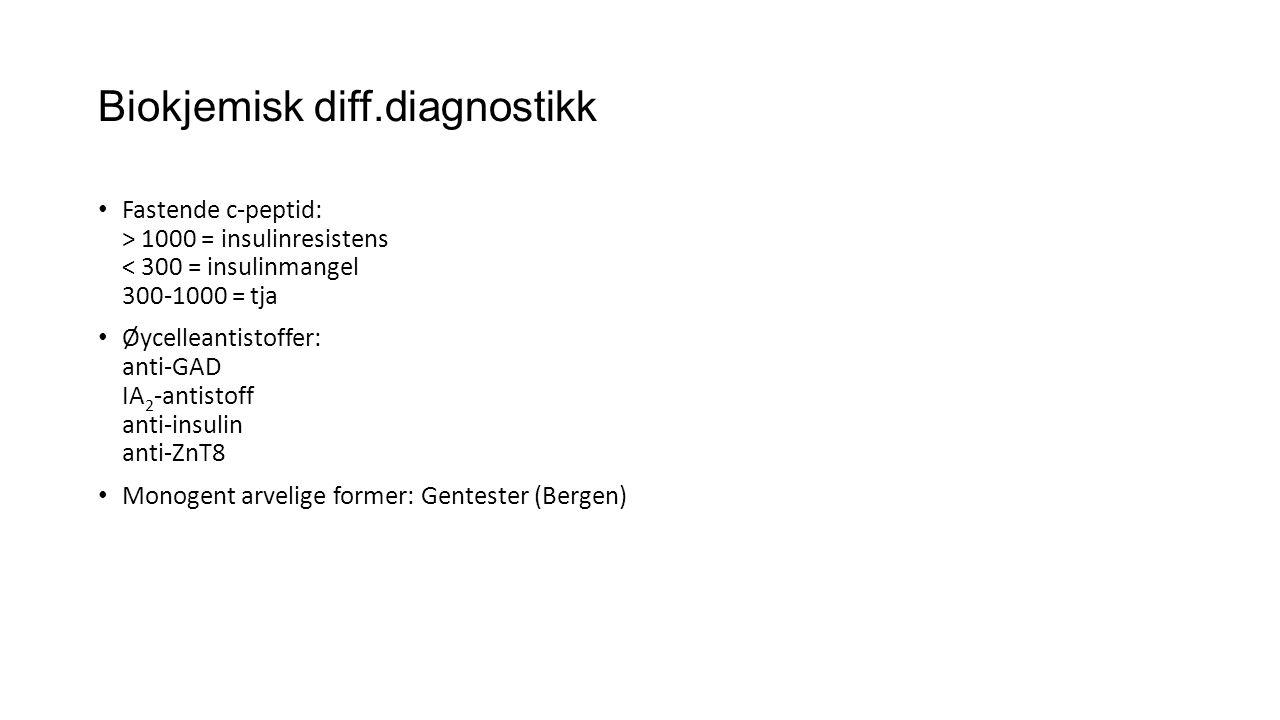 Biokjemisk diff.diagnostikk • Fastende c-peptid: > 1000 = insulinresistens < 300 = insulinmangel 300-1000 = tja • Øycelleantistoffer: anti-GAD IA 2 -a
