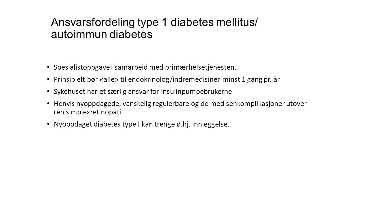Ansvarsfordeling type 1 diabetes mellitus/ autoimmun diabetes • Spesialistoppgave i samarbeid med primærhelsetjenesten. • Prinsipielt bør «alle» til e