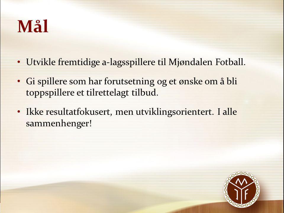 Mål • Utvikle fremtidige a-lagsspillere til Mjøndalen Fotball. • Gi spillere som har forutsetning og et ønske om å bli toppspillere et tilrettelagt ti